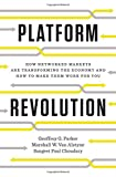 Platform Revolution: How Networked Markets are Trasnforming the Economy - and How to Make Them Work For You