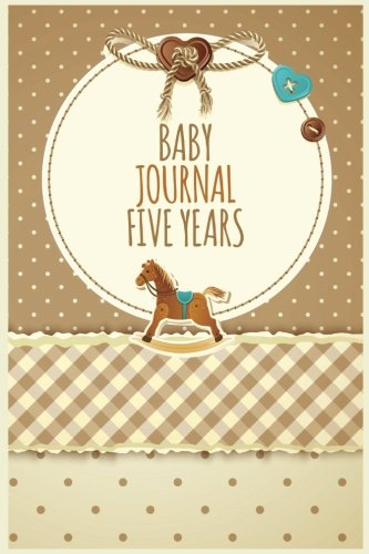Baby Journal Five Years: First  5 Years Of Memories, Blank Date No Month, 6 x 9, 365 Lined Pages pdf