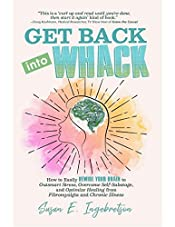Get Back into Whack: How to Easily Rewire Your Brain to Outsmart Stress, Overcome Self-Sabotage, and Optimize Healing from Fibromyalgia and Chronic Illness