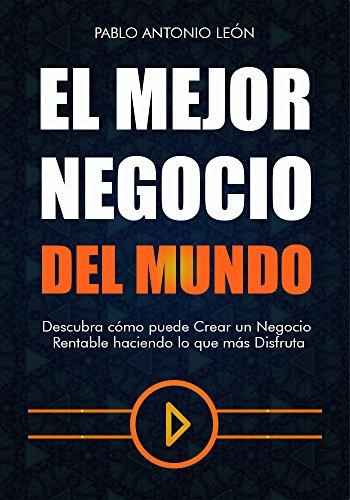 El Mejor Negocio del Mundo: Descubra cómo puede Crear un Negocio Rentable haciendo lo que más Disfruta (Spanish Edition)