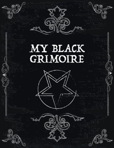 My Black Grimoire: Large Blank Spell Book Of Shadows - 200 Blank Traditional Spells, Notes & More: 200 Sheets / 400 Pages 8.5