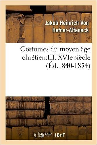 Téléchargement ebook pdf gratuit Costumes du moyen âge chrétien.III. XVIe siècle (Éd.1840-1854) PDF iBook