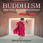 Buddhism: The Way to Enlightenment: Inner Peace, Book 3 | Michael Zayne