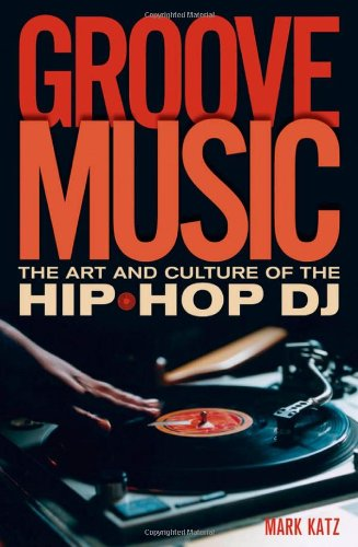 Groove Music: The Art and Culture of the Hip-Hop DJ by Brand: Oxford University Press, USA