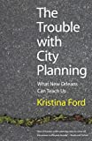 img - for The Trouble with City Planning: What New Orleans Can Teach Us by Kristina Ford (2011-08-30) book / textbook / text book