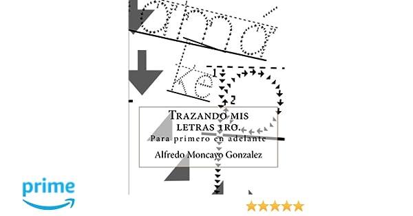 Trazando mis letras 1ro. (Spanish Edition): Alfredo Moncayo Gonzalez: 9781453807705: Amazon.com: Books