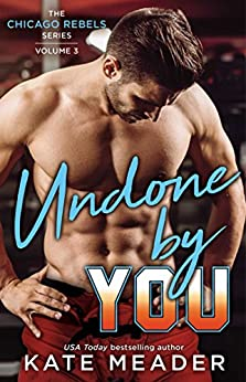 Undone By You (The Chicago Rebels Series Book 3) by [Meader, Kate]