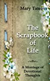 img - for The Scrapbook of Life: A Montage of Devotional Thoughts book / textbook / text book