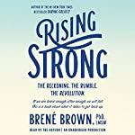 Rising Strong: The Reckoning. The Rumble. The Revolution | Brené Brown