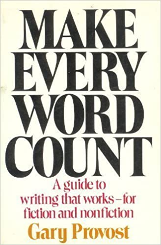 Make Every Word Count A Guide To Writing That Works For Fiction