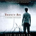 Twenty-Six | Leo McKay Jr.