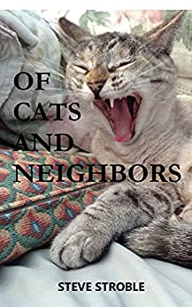 Of Cats and Neighbors: Short read, 15 minutes (1-11 pages) by [Stroble, Steve]