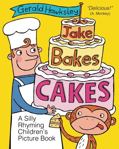 Jake Bakes Cakes. A SIlly Rhyming Children's Picture - Jake Toddler