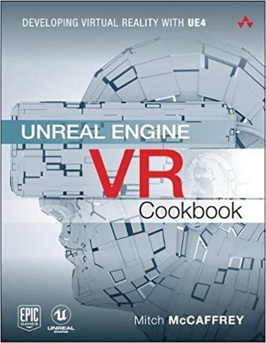 Unreal Engine VR Cookbook: Developing Virtual Reality with UE4