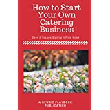 How To Start a Catering Business: Even if You are Starting it From Home