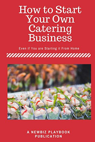 How To Start a Catering Business: Even if You are Starting it From Home by [Dies, J.H.]