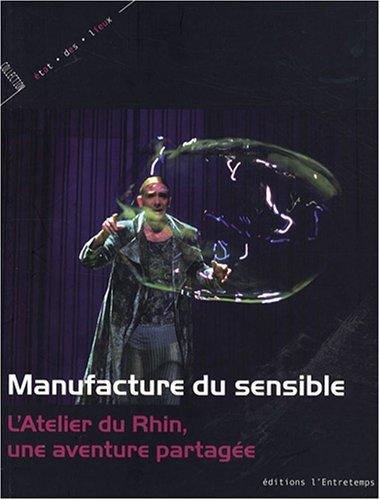 Manufacture du sensible : L'Atelier du Rhin, une aventure partagée