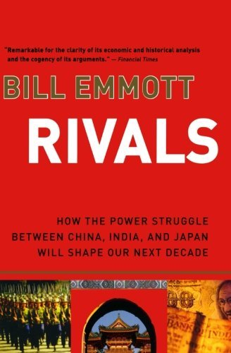Rivals  How The Power Struggle Between China  India  And Japan Will Shape Our Next Decade