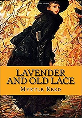 Lavender and Old Lace - (ANNOTATED) Original, Unabridged, Complete, Enriched [Oxford University Press]