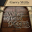 What Paul Meant Audiobook by Garry Wills Narrated by Garry Wills