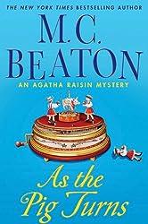 As the Pig Turns: An Agatha Raisin Mystery (Agatha Raisin Mysteries Book 22)