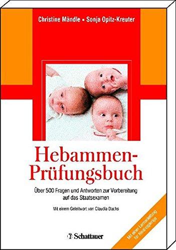 Hebammen-Prüfungsfragenbuch: Über 500 Fragen und Antworten zur Vorbereitung auf das Staatsexamen