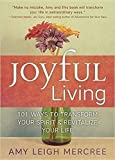 Joyful Living: 101 Ways to Transform Your Spirit and Revitalize Your Life