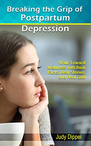 Breaking the grip of postpartum depression walk toward wellness breaking the grip of postpartum depression walk toward wellness with real facts real stories fandeluxe Images