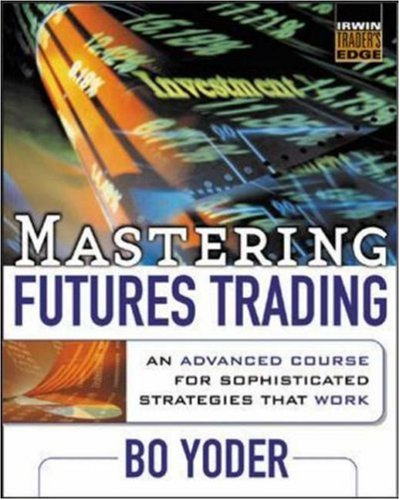 Mastering Futures Trading : An Advanced Course for Sophisticated Strategies that Work by McGraw Hill
