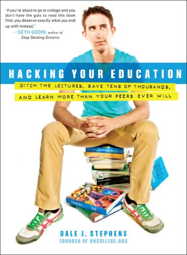 Hacking Your Education: Ditch the Lectures, Save Tens of Thousands, and Learn More Than Your Peers Ever Will (English Edition)