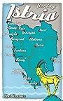 Best of Istria: 25 Amazing Trips through Croatia's Terra Magica