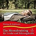 Das Mentaltraining für Leader und Führungskräfte Hörbuch von Nikolaus B. Enkelmann Gesprochen von: Nikolaus B. Enkelmann