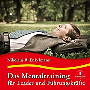 Das Mentaltraining für Leader und Führungskräfte Hörbuch