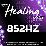 The Healing Code: 852 Hz (1 Hour Healing Frequency for Brain, Pituitary & Pineal Glands, Hypothalamus, Nose, Eyes and Nervous System)