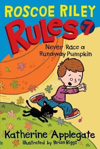 Never Race a Runaway Pumpkin (Roscoe Riley Rules) by Katherine Applegate (08 Pumpkin)