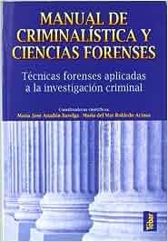 Manual de Criminalística y Ciencias Forenses: Técnicas