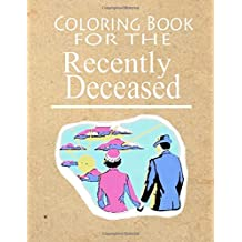 Coloring Book For The Recently Deceased: The Coloring Book People Are Dying To Get Their Hands On!