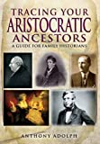 Tracing Your Aristocratic Ancestors, Anthony Adolph, 1781591644
