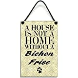 Wooden  A House Is Not A Home Without A Bichon Frise Hanging Sign 111 by Maise & Rose