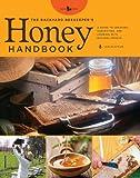 The Backyard Beekeeper's Honey Handbook: A Guide to Creating, Harvesting, and Baking with Natural Honeys