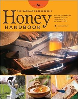 The Backyard Beekeeperu0027s Honey Handbook: A Guide To Creating, Harvesting,  And Baking With Natural Honeys (Backyard Series): Kim Flottum:  9780785829171: ...