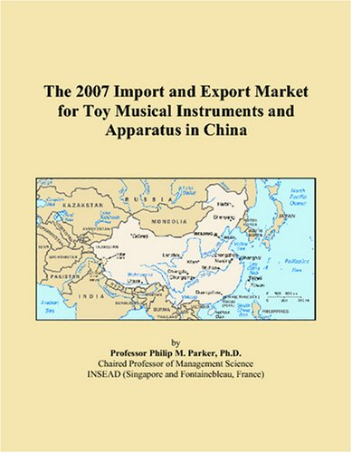 Read Online The 2007 Import and Export Market for Toy Musical Instruments and Apparatus in China PDF