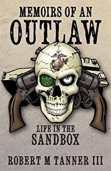 Memoirs of an Outlaw: Life in the Sandbox by [Tanner III, Robert M.]