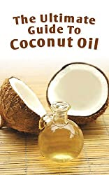The Ultimate Guide To Coconut Oil: How To Use Coconut Oil To Lose Weight, Prevent Allergies, And Boost Your Immune System (English Edition)