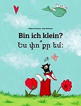 Bin ich klein? Ես փո՞քր եմ:: Deutsch-Armenisch: Mehrsprachiges Kinderbuch. Zweisprachiges Bilderbuch zum Vorlesen für Kinder ab 3-6 Jahren (4K Ultra HD Edition) (Weltkinderbuch 68) (German Edition) by [Winterberg, Philipp]