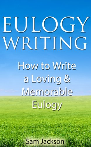 Eulogy Writing:  How to Write a Loving &  Memorable Eulogy