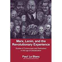 Marx, Lenin, and the Revolutionary Experience: Studies of Communism and Radicalism in an Age of Globalization by Paul LeBlanc (2006-09-27)