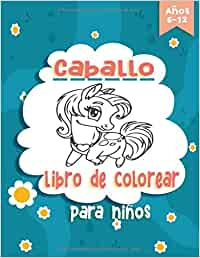 Caballo Libro de Colorear: Un Bonito cuaderno de actividades y Regalos para Niños y Niñas de 6 a 9 Años