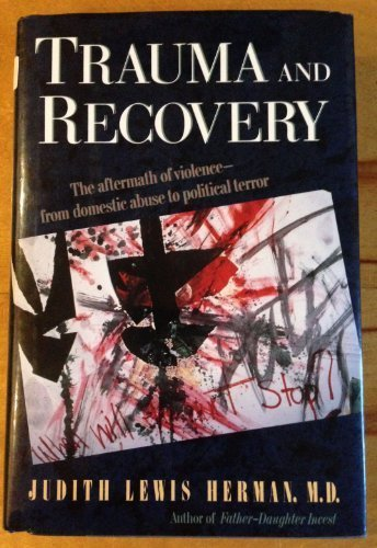 Trauma and Recovery: The Aftermath of Violence by Herman, Judith Lewis (1992) Hardcover