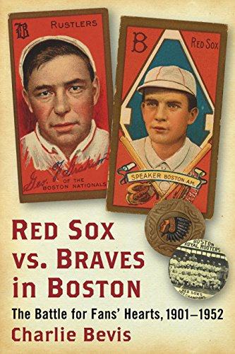 Boston Red Sox Baseball Radio - Red Sox vs. Braves in Boston: The Battle for Fans' Hearts, 1901–1952